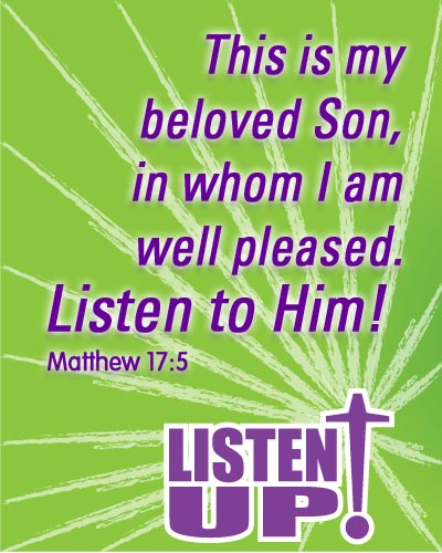 This is my beloved Son, in whom I am well Pleased. Listen to Him!